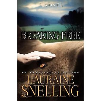 Breaking Free A Novel by Snelling & Lauraine