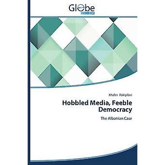 Hobbled Media Feeble Democracy by Rakipllari Xhafer