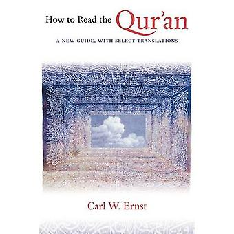 How to Read the Qur'an - A New Guide - with Select Translations by Car