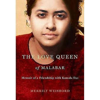 The Love Queen of Malabar - Memoir of a Friendship with Kamala Das by