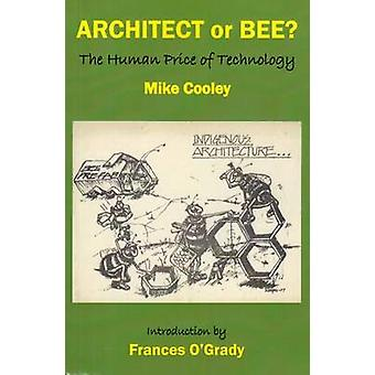 Architect or Bee? - The Human Price of Technology by Mike Cooley - 978