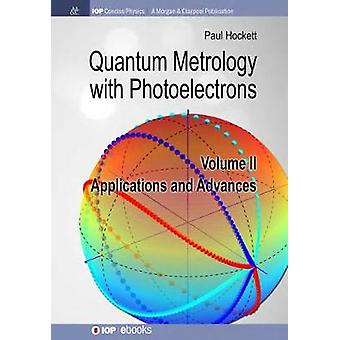 Quantum Metrology with Photoelectrons - Volume II - Applications and A