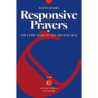 Responsive Prayers - For Every Week of the Church Year - Year C by Dav