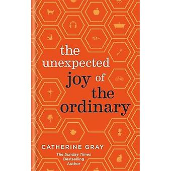 The Unexpected Joy of the Ordinary by Catherine Gray - 9781783253371