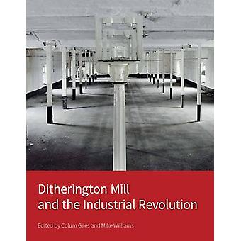 Ditherington Mill and the Industrial Revolution by Colum Giles - Mike