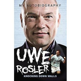 Uwe Rosler - My Autobiography - Running Through Brick Walls by Uwe Ros