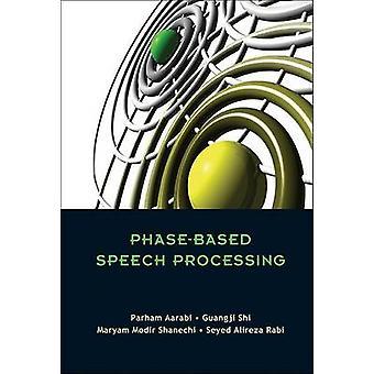 Phase-Based Speech Processing by Parham Aarabi - Guangji Shi - Maryam