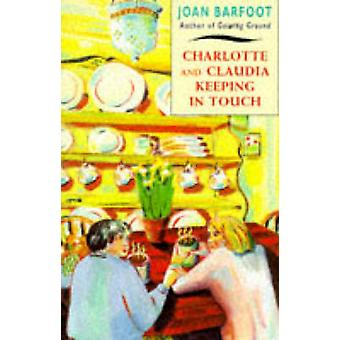 Charlotte and Claudia Keeping in Touch by Joan Barfoot - 978070434410