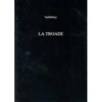 La Troade by Sallebray - S. Phillippo - James J. Supple - 97808598949
