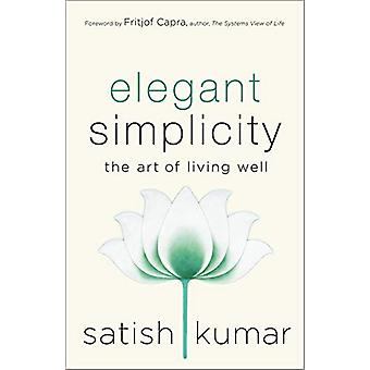 Elegant Simplicity - The Art of Living Well by Satish Kumar - 97808657