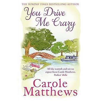 You Drive Me Crazy by Carole Matthews - 9780751551471 Book