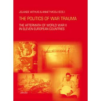 The Politics of War Trauma - The Aftermath of World War II in Eleven E