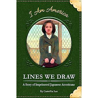 Lines We Draw - A Story of Imprisoned Japanese Americans by  -Camellia