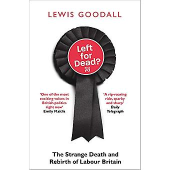 Left for Dead? - The Strange Death and Rebirth of Labour Britain by Le