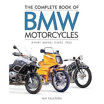 The Complete Book of BMW Motorcycles - Every Model Since 1923 by Ian F