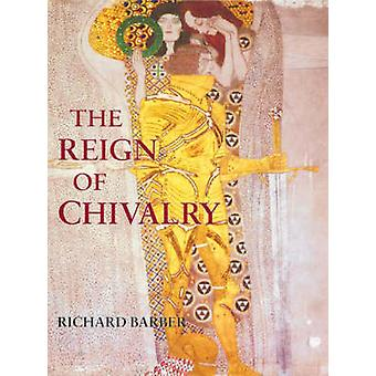 The Reign of Chivalry (New edition) by Richard Barber - 9781843831822