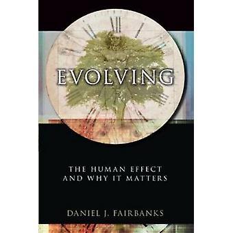 Evolving  The Human Effect and Why It Matters by Daniel J Fairbanks