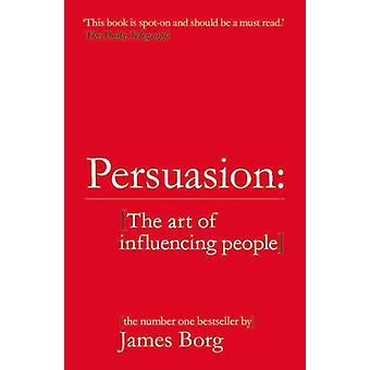Persuasion - The art of influencing people by James Borg - 97812923367
