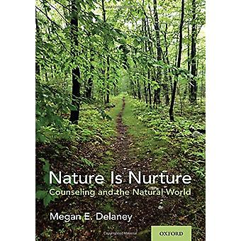 Nature Is Nurture - Counseling and the Natural World by Megan E. Delan