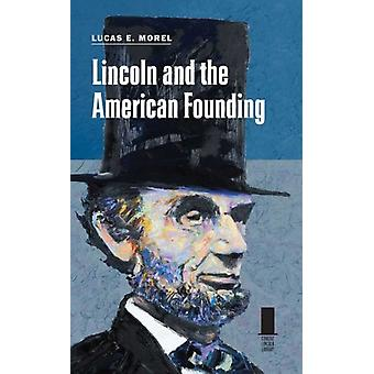 Lincoln and the American Founding by Lucas E Morel