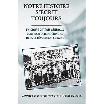 Notre Histoire S'ecrit Toujours: L'histoire de trois generaux cubains d'origine chinoise dans la revolution cubaine