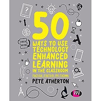 50 manieren om te gebruik Technology Enhanced Learning in de klas: praktische strategieën voor het onderwijs