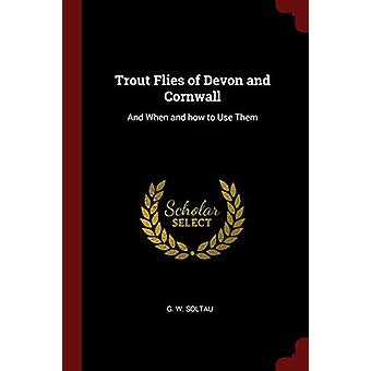Trout Flies of Devon and Cornwall - And When and How to Use Them by G