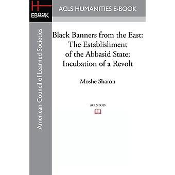 Black Banners from the East - The Establishment of the Abbasid State -
