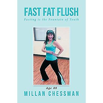 Fast Fat Flush - Fasting Is the Fountain of Youth by Millan Chessman -