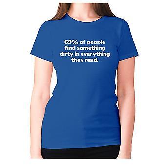 Naisten hauska töykeä t-paita isku lause tee hyvät offensiivi-69% ihmisistä löytää jotain likaista kaikessa, mitä he lukevat