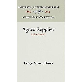 Agnes Repplier - Lady of Letters by George Stewart Stokes - 9781512807
