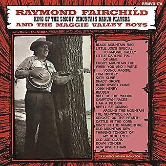 Raymond Fairchild & Maggie Valley Boys - King of the Smoky Mountain Banjo Players [CD] USA import