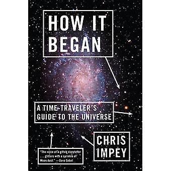 Jak to się zaczęło - A czas-podróżnik Przewodnik do wszechświata przez Chris Impey