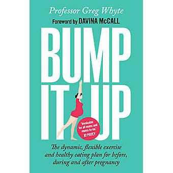 Bump it Up - The Dynamic - Flexible Exercise and Healthy Eating Plan f