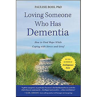 Loving Someone Who Has Dementia - How to Find Hope While Coping with S
