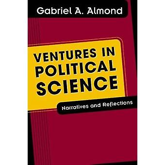 Ventures in Political Science - Narratives and Reflections by Gabriel
