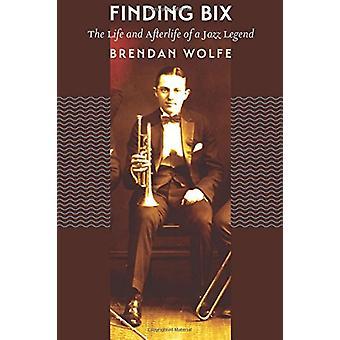 Suche nach Bix - das Leben und das Leben nach dem Tod von Jazz-Legende von Brendan Wolfe