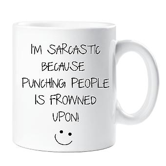 I'm Sarcastic Because Punching People Is Frowned Upon Mug