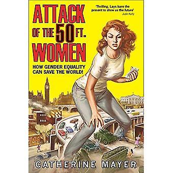 Attaque de la femme de cinquante pieds: Comment l'égalité des sexes peut sauver le monde! (Hardback)