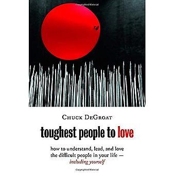 Tuffaste människor att kärlek: hur du förstå, leda och älskar den svåra människor i ditt liv - inklusive dig själv