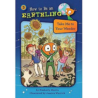 Take Me to Your Weeder (How to Be an Earthling)