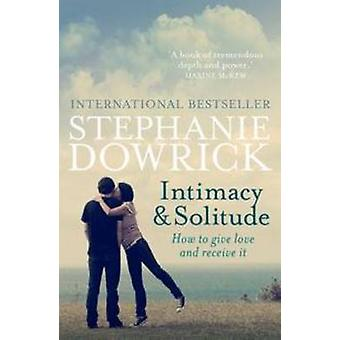 Intimacy and Solitude - How to Give Love and Receive it by Stephanie D