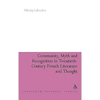 Community Myth and Recognition in TwentiethCentury French Literature and Thought by Lbecker & Nikolaj