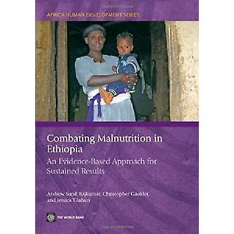 Combating Malnutrition in Ethiopia An EvidenceBased Approach for Sustained Results by Rajkumar & Andrew Sunil