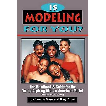 Is Modeling for You  The Handbook and Guide for the Young Aspiring African American Model Revised Second Edition by Rose & Yvonne