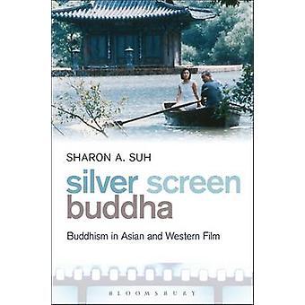 Silver Screen Bouddha bouddhisme dans Film asiatique et occidentaux de Suh & Sharon A.
