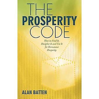 Der Wohlstand Code wie man es findet es zu entschlüsseln und nutzen es für dauerhaften Wohlstand von Batten & Alan