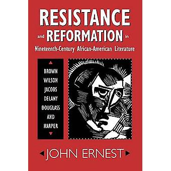 Resistance and Reformation in NineteenthCentury AfricanAmerican Literature Brown Wilson Jacobs Delany Douglass and Harper by Ernest & John