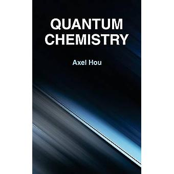 Quantum Chemistry by Hou & Axel