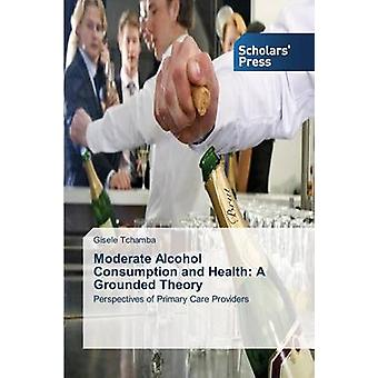 Moderate Alcohol Consumption and Health A Grounded Theory by Tchamba Gisele